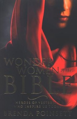 Wonder Women of the Bible: Heroes of Yesterday Who Inspire Us Today  -     By: Brenda Poinsett