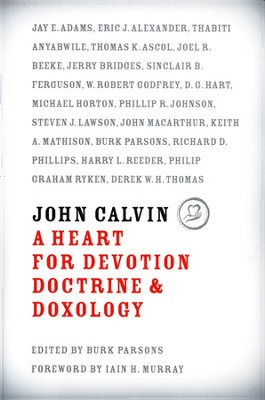 John Calvin: A Heart for Devotion, Doctrine, and Doxology  -     Edited By: Burk Parsons