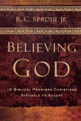 Believing God: 12 Biblical Promises Christians Struggle to Accept  -     By: R.C. Sproul Jr.