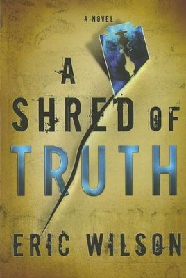 A Shred of Truth  -     By: Eric Wilson