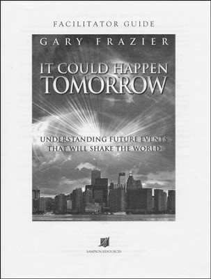 It Could Happen Tomorrow: Understanding Future Events that Will Shake the World, Leader's Guide  -     By: Gary Frazier