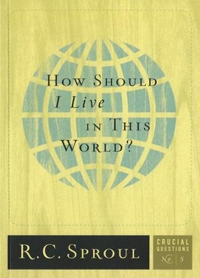How Should I Live in This World?   -     By: R.C. Sproul
