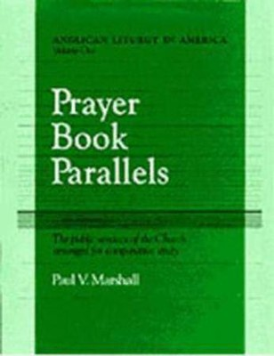 Prayer Book Parallels Volume 1  -     By: Paul V. Marshall