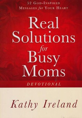 Real Solutions for Busy Moms Devotional: 52 God-Inspired Messages for Your Heart  -     By: Kathy Ireland