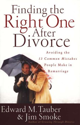 Finding the Right One After Divorce: Avoiding the 13 Common Mistakes People Make in Remarriage  -     By: Edward M. Tauber, Jim Smoke