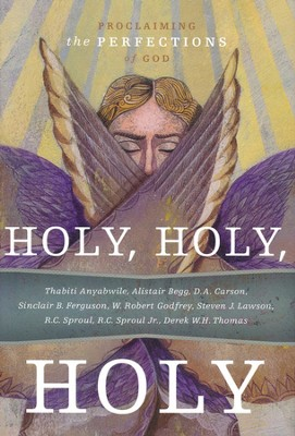 Holy, Holy, Holy: Proclaiming the Perfections of  God  -     By: R.C Sproul, Thabiti Anyabwile, Alistair Begg