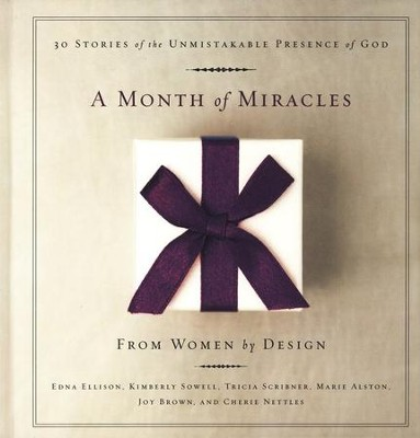 A Month of Miracles: 30 Stories of the Unmistakable Presence of God  -     By: Women by Design
