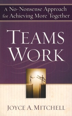 TeamsWork: A No-Nonsense Approach for Achieving More Together  -     By: Joyce A. Mitchell