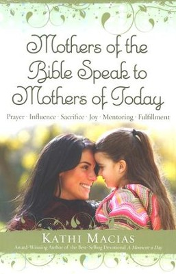 Mothers of the Bible Speak to Mothers of Today  -     By: Kathi Macias