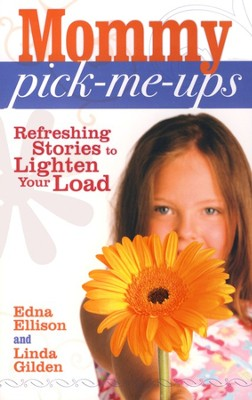 Mommy Pick-Me-Ups: Refreshing Stories to Lighten Your Load  -     By: Edna Ellison, Linda Gilden