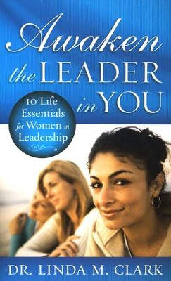 Awaken the Leader in You: 10 Life Essentials for Women in Leadership  -     By: Linda Clark