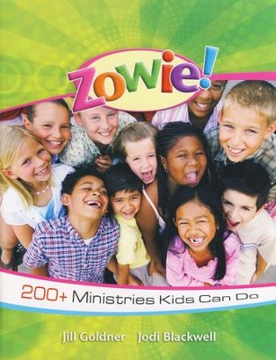 Zowie! 200+ Ministries Kids Can Do   -     By: Jodi Blackwell, Jill Goldner