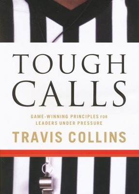 Tough Calls: Game-Winning Principles for Leaders Under Pressure  -     By: Travis Collins
