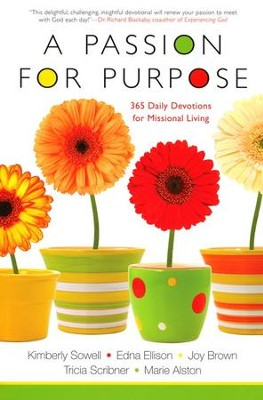 A Passion For Purpose: 365 Daily Devotions for Missional Living  -     By: Kimberly Sowell, Edna Ellison, Joy Brown
