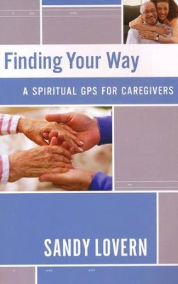 Finding Your Way: A Spiritual GPS for Caregivers  - Slightly Imperfect  -     By: Sandy Lovern