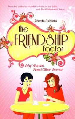 The Friendship Factor: Why Women Need Other Women   -     By: Brenda Poinsett