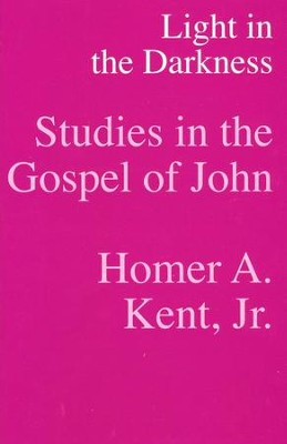 Light in the Darkness: Studies in the Gospel of John  -     By: Homer A. Kent Jr.