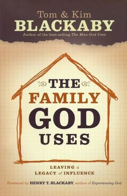 The Family God Uses: Leaving a Legacy of Influence   -     By: Tom Blackaby, Kim Blackaby