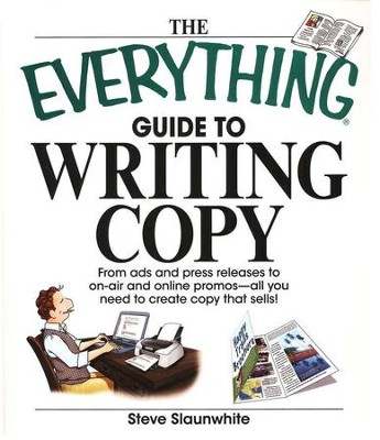 The Everything Guide To Writing Copy  -     By: Steve Slaunwhite