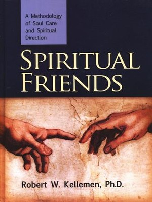 Spiritual Friends: A Methodology of Soul Care and Spiritual Direction  -     By: Robert W. Kellemen