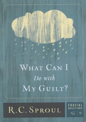 What Can I Do with My Guilt?  -     By: R.C. Sproul