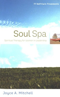 Soul Spa: Spiritual Therapy for Women in Leadership  -     By: Joyce A. Mitchell