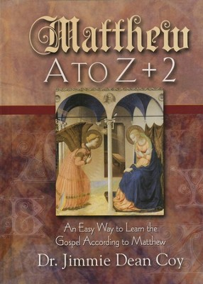 Matthew A to Z + 2: An Easy Way to Learn the Gospel According to Matthew  -     By: Jimmie Dean Coy