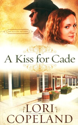 A Kiss for Cade, Western Sky Series #2   -     By: Lori Copeland