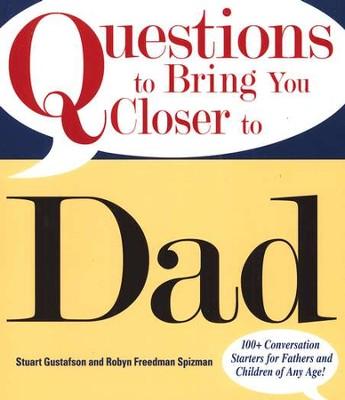 Questions to Bring You Closer to Dad  -     By: Stuart Gustafson, Robin Freedman Spizman