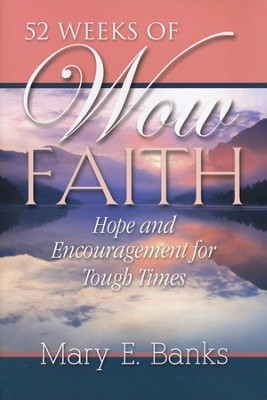 52 Weeks of WOW Faith: Hope and Encouragement for Tough Times  -     By: Mary Banks