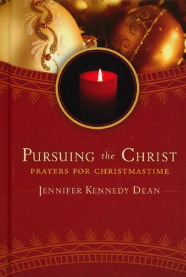 Pursuing the Christ: Prayers for Christmastime   -     By: Jennifer Dean