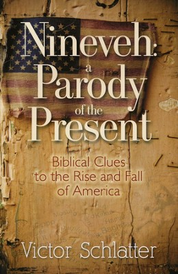 Nineveh: a Parody of the Present - Biblical Clues to the Rise and Fall of America  -     By: Victor Schlatter