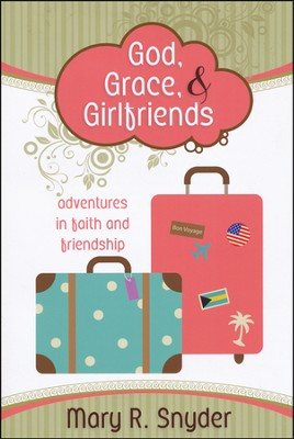 God, Grace, and Girlfriends: Adventures in Faith and Friendship  -     By: Mary Snyder