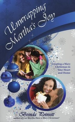 Unwrapping Martha's Joy: Creating a Mary Christmas in Your Heart and Home  -     By: Brenda Poinsett