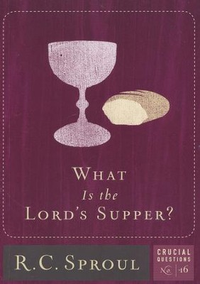 What is the Lord's Supper?  -     By: R.C. Sproul