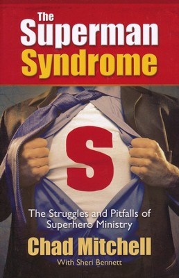 The Superman Syndrome: The Struggles and Pitfalls of Superhero Ministry  -     By: Chad Mitchell, Sheri Bennett