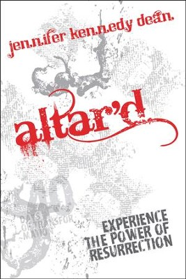 Altar'd: Experience the Power of Resurrection  -     By: Jennifer Kennedy Dean