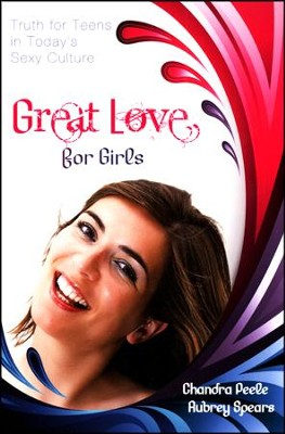 Great Love (for Girls): Truth for Teens in Today's Sexy Culture  -     By: Chandra Peele