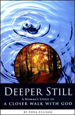 Deeper Still: A Woman's Study to a Closer Walk with God  -     By: Edna Ellison