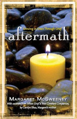 Aftermath: Growing in Grace Through Grief  -     By: Margaret McSweeney