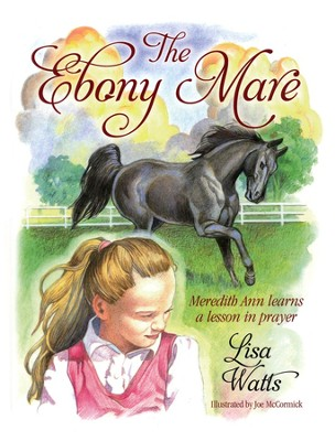 The Ebony Mare : Meredith Ann Learns a Lesson in Prayer  -     By: Lisa Watts
