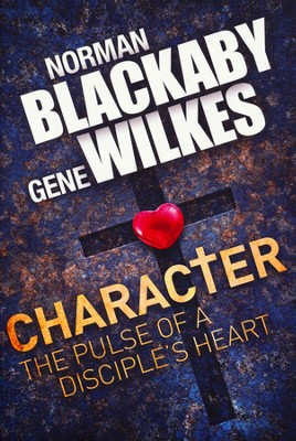 Character: The Pulse of a Disciple's Heart  -     By: Norman Blackaby, Gene Wilkes