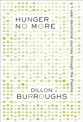 Hunger No More: A One-Year Devotional Journey Through the Psalms  -     By: Dillon Burroughs