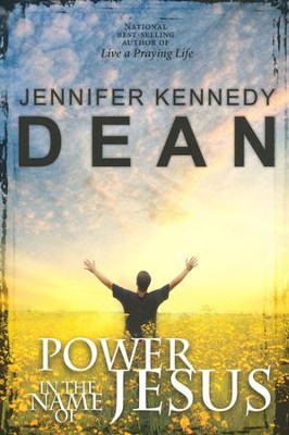 Power in the Name of Jesus  -     By: Jennifer Kennedy Dean