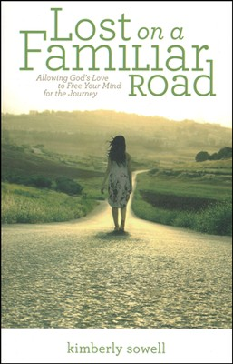 Lost on a Familiar Road: Allowing God's Love to Free Your Mind for the Journey  -     By: Kimberly Sowell