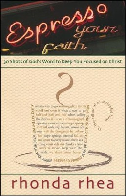 Espresso Your Faith: 30 Shots of God's Word to Keep You Focused on Christ  -     By: Rhonda Rhea