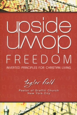 Upside-Down Freedom: Inverted Principles for Christian Living  -     By: Taylor Field