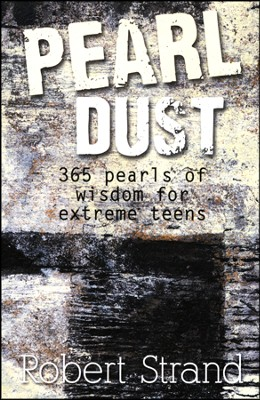 Pearl Dust: 366 pearls of wisdom for extreme teens  -     By: Robert Strand