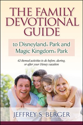 The Family Devotional Guide to Disneyland Park and Magic Kingdom Park  -     By: Jeffrey S. Berger