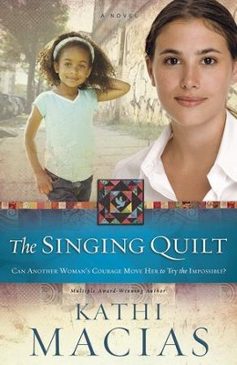 The Singing Quilt, Quilt Series #3   -     By: Kathi Macias